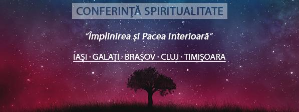 Împlinirea şi Pacea Interioară - Conferinţă Spiritualitate Iaşi, Galaţi, Braşov, Cluj, Timişoara