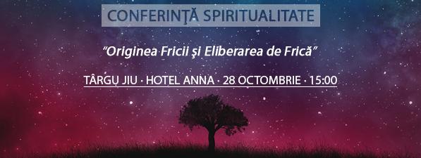 Originea Fricii şi Eliberarea de Frică - Conferinţă Spiritualitate Târgu Jiu