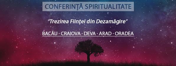Trezirea Fiinţei din Dezamăgire - Conferinţă Spiritualitate Bacău, Craiova, Deva, Arad, Oradea