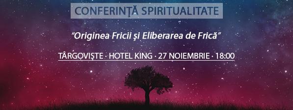 Originea Fricii şi Eliberarea de Frică - Conferinţă Spiritualitate Târgovişte