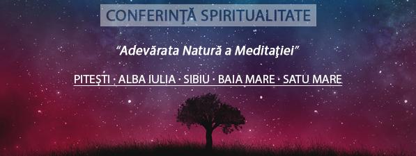 Adevărata Natură a Meditaţiei – Conferinţă Spiritualitate Piteşti, Alba, Sibiu, Baia Mare, Satu Mare