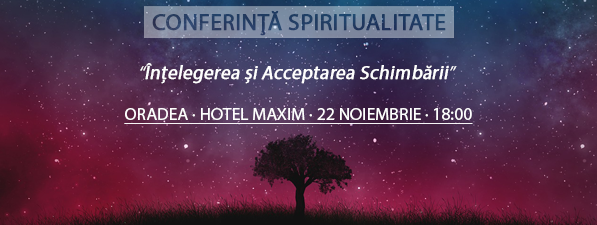 Înţelegerea şi Acceptarea Schimbării – Eveniment Spiritualitate ORADEA