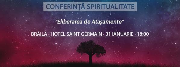 Conferinţă Spiritualitate BRĂILA: Eliberarea de Ataşamente
