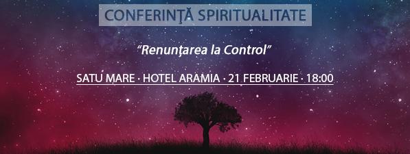 Conferință Spiritualitate SATU MARE: Renunțarea la Control