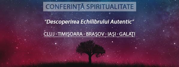 Descoperirea Echilibrlui Autentic - Conferință Spiritualitate Cluj, Timișoara, Brașov, Iași, Galați