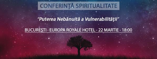 Conferinţă BUCUREŞTI: Puterea Nebănuită a Vulnerabilității