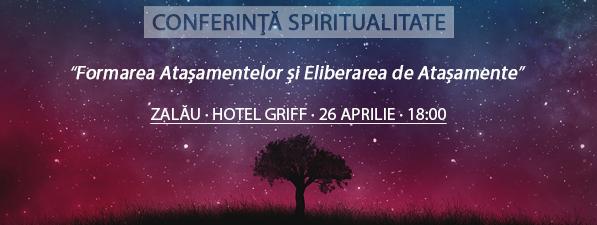 Conferinţă Spiritualitate ZALĂU: Eliberarea de Ataşamente