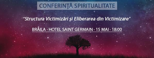 Conferinţă BRĂILA: Structura Victimizării și Eliberarea din Victimizare