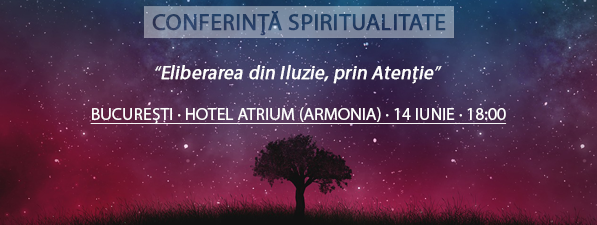 Conferință BUCUREȘTI: Eliberarea din Iluzie, prin Atenție