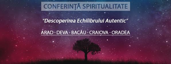 Descoperirea Echilibrului Autentic - Conferință Spiritualitate Arad, Deva, Bacău, Craiova, Oradea