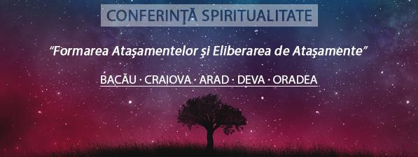 Eliberarea de Ataşamente - Conferință Spiritualitate Bacău, Craiova, Arad, Deva, Oradea
