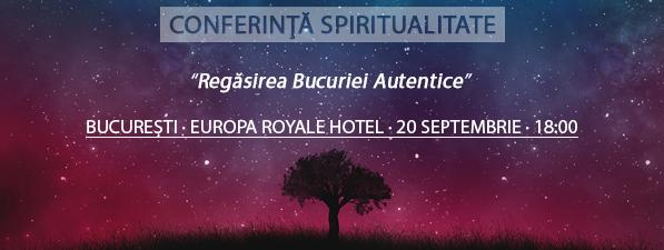 Conferinţă BUCUREŞTI: Regăsirea Bucuriei Autentice