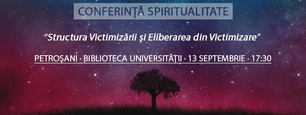 Conferinţă Spiritualitate PETROȘANI: Eliberarea din Victimizare