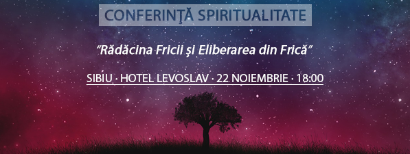 Conferință SIBIU: Rădăcina Fricii și Eliberarea din Frică