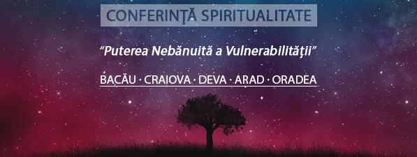 Puterea Nebănuită a Vulnerabilității - Conferință Bacău, Craiova, Deva, Arad, Oradea
