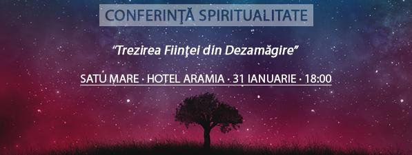 Conferinţă SATU MARE: Trezirea Fiinţei din Dezamăgire