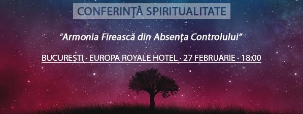 Conferinţă BUCUREȘTI: Armonia Firească din Absența Controlului