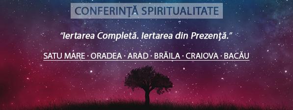 Iertarea din Prezenţă - Conferinţă Spiritualitate Satu Mare, Oradea, Arad, Brăila, Craiova, Bacău